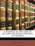 A Treatise of the Law of Actions on Penal Statutes, in General, Isaac Espinasse and Isaac 'Espinasse, 114645449X