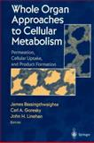 Whole Organ Approaches to Cellular Metabolism : Permeation, Cellular Uptake, and Product Formation, , 1461274494