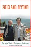 2013 and Beyond, Barbara Wolf and Margaret Anderson, 1491804491