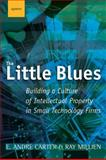 The Little Blues : Building a Culture of Intellectual Property in Small Technology Firms, Carter, E. Andre and Millien, Ray, 1590594495