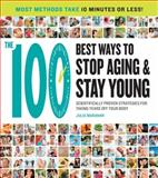 The 100 Best Ways to Stop Aging and Stay Young, Julia Maranan, 1592334490