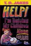 Help! I'm Raising My Children Alone!, T. D. Jakes, 0884194493