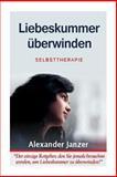 Liebeskummer Uberwinden - Selbsttherapie, Alexander Janzer, 1492334499