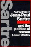 Jean-Paul Sartre and the Politics of Reason : A Theory of History, Dobson, Andrew P., 0521434491