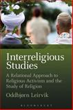 Interreligious Studies : A Relational Approach to Religious Activism and the Study of Religion, Leirvik, Oddbjørn, 1472524497