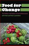 Food for Change : The Politics and Values of Social Movements, Pratt, Jeff and Luetchford, Peter, 0745334490