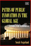 Paths of Public Innovation in the Global Age : Lessons from Scandinavia, Veggeland, Noralv, 184720449X