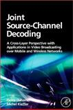 Joint Source-Channel Decoding : A Cross-Layer Perspective with Applications in Video Broadcasting, Duhamel, Pierre G. and Kieffer, Michel, 0123744490