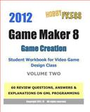 2012 Game Maker 8 Game Creation Student Workbook for Video Game Design Class - VOLUME TWO: 60 REVIEW QUESTIONS, ANSWERS and EXPLANATIONS focusing on GML Programming, HobbyPRESS, 1466354496