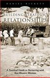 Building Strategic Relationships : A Practical Guide to Partnering with Non-Western Missions, Rickett, Daniel, 1579214495