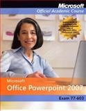 Microsoft Office PowerPoint 2007, Exam 77-603, No OT CD, Moac and Microsoft Official Academic Course, 0470164492