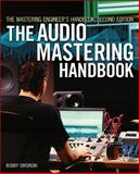 The Mastering Engineer's Handbook : The Audio Mastering Handbook, Owsinski, Bobby, 1598634496