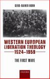 Western European Liberation Theology, 1924-1959 : The First Wave, Horn, Gerd-Rainer, 0199204497