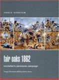 Fair Oaks 1862 : McClellan's Peninsula Campaign, Konstam, Angus, 0275984494