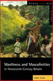 Manliness and Masculinities in Nineteenth-Century Britain : Essays on Gender, Family and Empire, Tosh, John, 0582404495