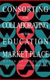 Consorting and Collaborating in the Education Market Place, Chris Husbands, David Bridges, 0750704497