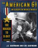 The American GI in Europe World War II, J. E. Kaufmann and H. W. Kaufmann, 0811704491