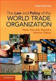 The Law and Policy of the World Trade Organization : Text Cases and Materials, Bossche, Peter Van den and Zdouc, Werner, 1107024498
