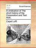 A Vindication of the Short History of the Corporation and Test Acts, Capel Lofft, 1170154492