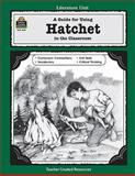 A Guide for Using Hatchet in the Classroom, Donna Ickes, 1557344493