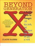 Beyond Generation X : A Bridge-Building Guide for Managers, Raines, Claire, 1560524499