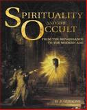 Spirituality and the Occult : From the Renaissance to the Modern Age, Gibbons, Brian, 0415244498