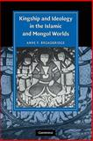 Kingship and Ideology in the Islamic and Mongol Worlds, Broadbridge, Anne F., 052117449X