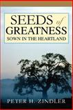 Seeds of Greatness Sown in the Heartland, Peter Zindler, 0595364497