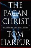 The Pagan Christ, Tom Harpur, 0802714498