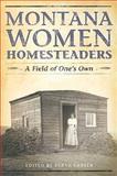 Montana Women Homesteaders : A Field of One's Own, Carter, Sarah, 1560374497