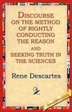 Discourse on the Method of Rightly Conducting the Reason and Seeking Truth in the Sciences, Rene Descartes, 159540449X