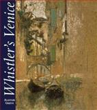 Whistler's Venice 9780300084498