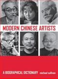 Modern Chinese Artists : A Biographical Dictionary, Sullivan, Michael, 0520244494