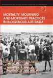 Mortality, Mourning and Mortuary Practices in Indigenous Australia, Tonkinson, Myrna and Glaskin, Katie, 0754674495
