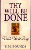 Thy Will Be Done, Edward M. Bounds, 0883684497