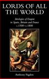 Lords of All the World : Ideologies of Empire in Spain, Britain and France C.1500-C.1800, Pagden, Anthony, 0300074492