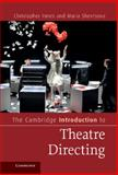 The Cambridge Introduction to Theatre Directing, Innes, Christopher and Shevtsova, Maria, 0521844495