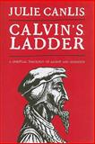Calvin's Ladder : A Spiritual Theology of Ascent and Ascension, Canlis, Julie, 080286449X