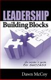 Leadership Building Blocks : An Insider's Guide to Success, McCoy, Dawn, 0981994490