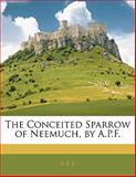 The Conceited Sparrow of Neemuch, by a P F, A. P. F, 114141449X
