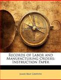 Records of Labor and Manufacturing Orders, James Bray Griffith, 1146224494