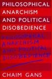 Philosophical Anarchism and Political Disobedience, Gans, Chaim, 0521414504