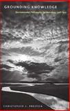 Grounding Knowledge : Environmental Philosophy, Epistemology, and Place, Preston, Christopher J., 0820324507