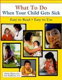 What to Do When Your Child Gets Sick, Gloria G. Mayer and Ann Kuklierus, 0970124503