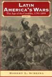 Latin America's Wars, Robert L. Scheina, 1574884506