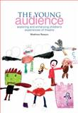 The Young Audience : Exploring and Enhancing Children's Experiences of Theatre, Atkins, Liz and Reason, Matthew, 1858564506