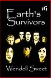 Earth's Survivors Book Six, Wendell Sweet, 1497584507