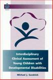 Interdisciplinary Clinical Assessment of Young Children with Development Disabilities, Guralnick, Michael J., 1557664501