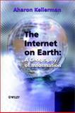 The Internet on Earth : A Geography of Information, Thomas, Larry and Kellerman, Aharon, 0470844507