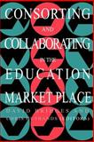 Consorting and Collaborating in the Education Market Place, Bridges, David and Husbands, Chris, 0750704500